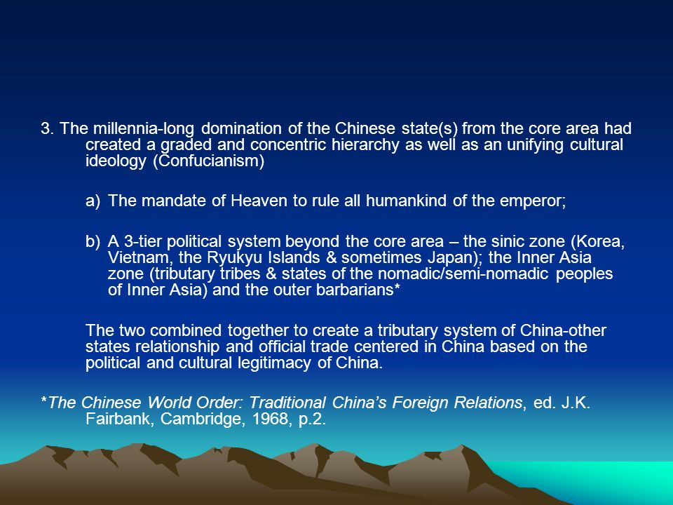3. The millennia-long domination of the Chinese state(s) from the core area had created a graded and concentric hierarchy as well as an unifying cultu