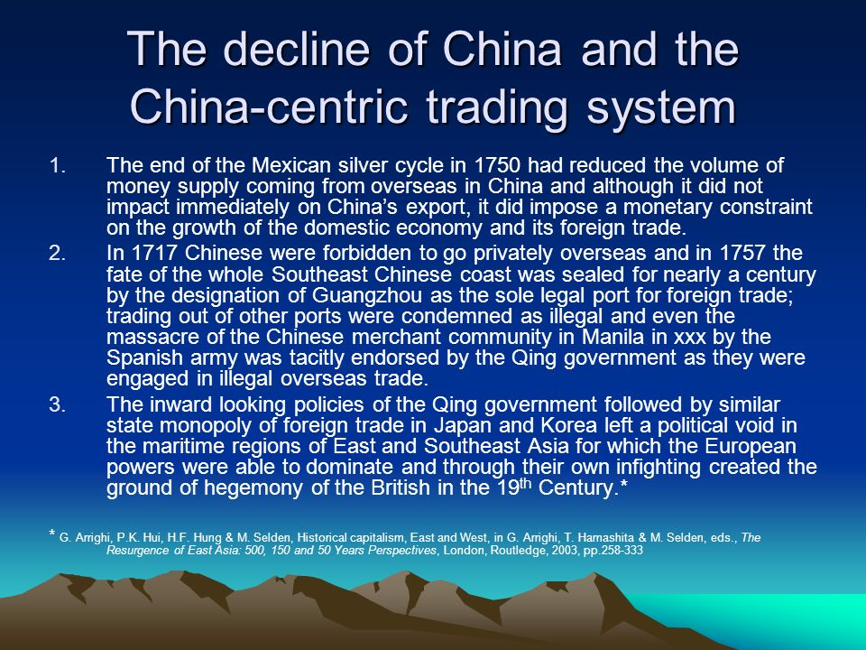 The decline of China and the China-centric trading system 1.The end of the Mexican silver cycle in 1750 had reduced the volume of money supply coming