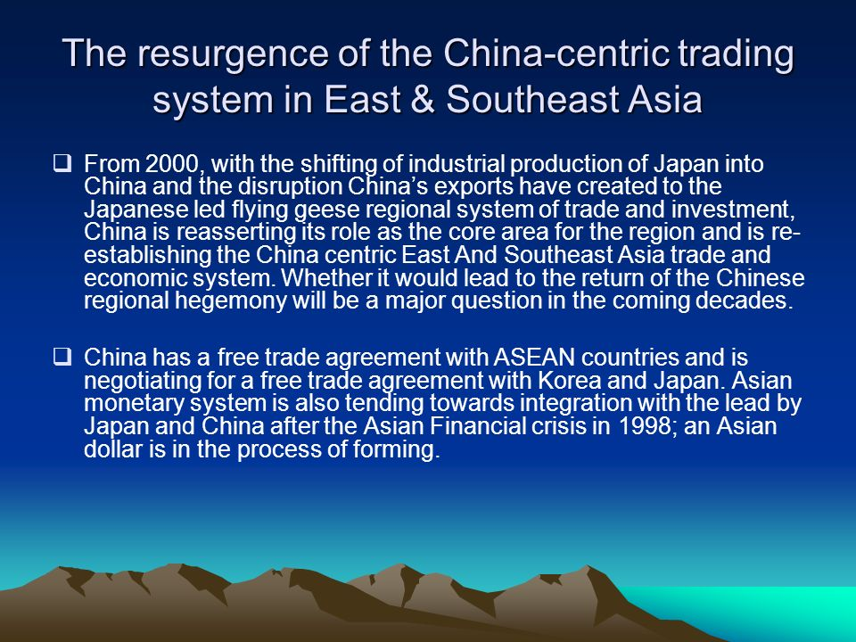 The resurgence of the China-centric trading system in East & Southeast Asia From 2000, with the shifting of industrial production of Japan into China