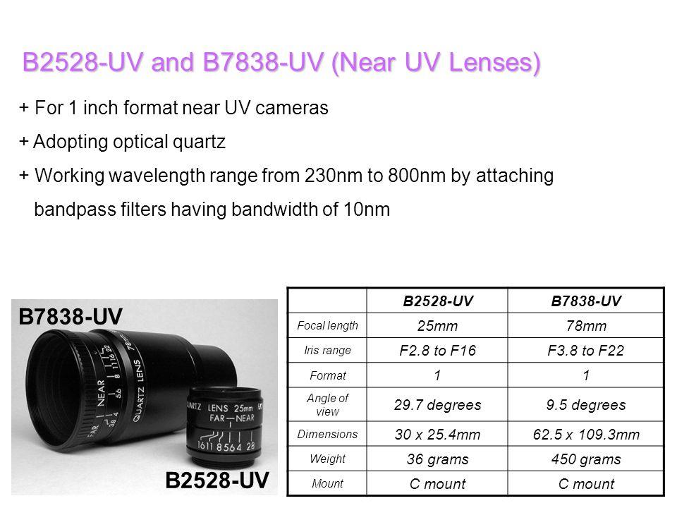 B2528-UV and B7838-UV (Near UV Lenses) + For 1 inch format near UV cameras + Adopting optical quartz + Working wavelength range from 230nm to 800nm by