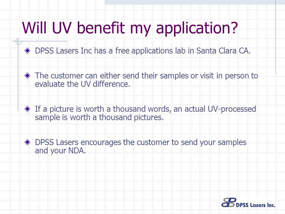 Will UV benefit my application? DPSS Lasers Inc has a free applications lab in Santa Clara CA. The customer can either send their samples or visit in
