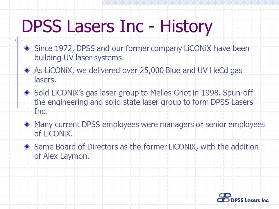 DPSS Lasers Inc - History Since 1972, DPSS and our former company LiCONiX have been building UV laser systems. As LiCONiX, we delivered over 25,000 Bl