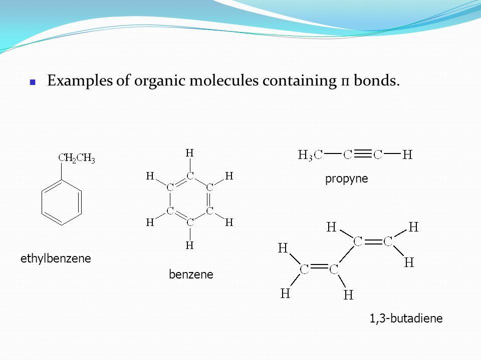 Examples of organic molecules containing п bonds. ethylbenzene benzene propyne 1,3-butadiene