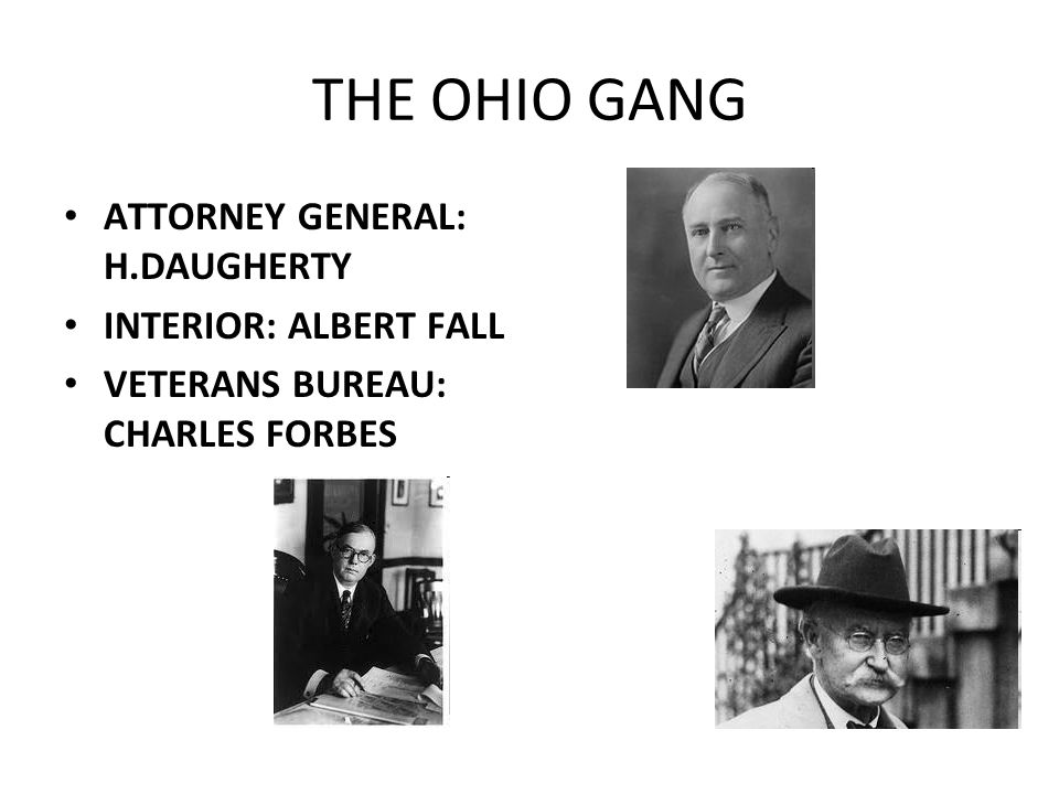 THE OHIO GANG ATTORNEY GENERAL: H.DAUGHERTY INTERIOR: ALBERT FALL VETERANS BUREAU: CHARLES FORBES