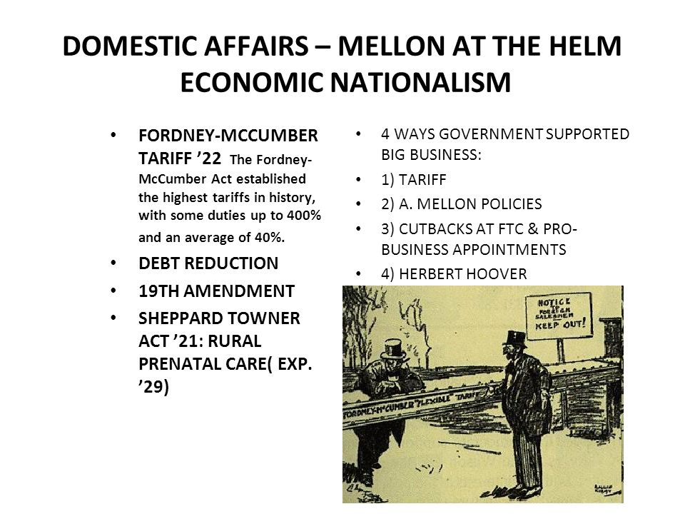 DOMESTIC AFFAIRS – MELLON AT THE HELM ECONOMIC NATIONALISM FORDNEY-MCCUMBER TARIFF 22 The Fordney- McCumber Act established the highest tariffs in his
