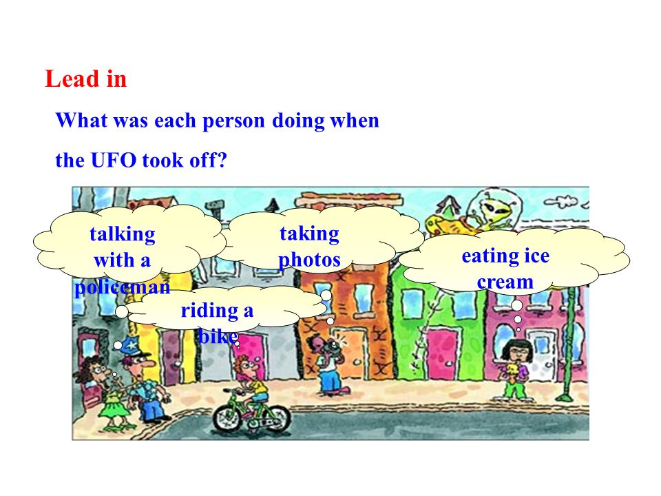 What was each person doing when the UFO took off? eating ice cream taking photos riding a bike talking with a policeman Lead in