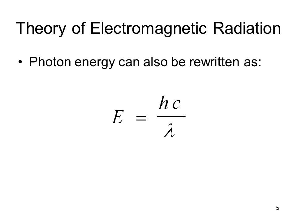 Photon energy can also be rewritten as: 5 Theory of Electromagnetic Radiation