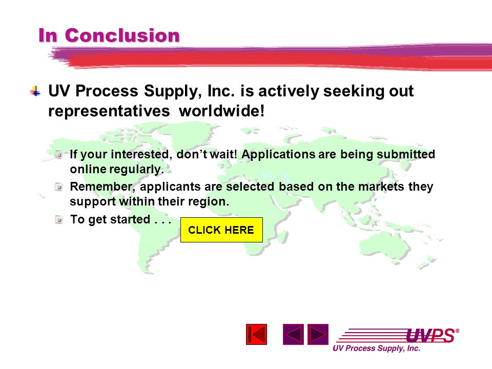 In Conclusion UV Process Supply, Inc. is actively seeking out representatives worldwide! If your interested, dont wait! Applications are being submitt