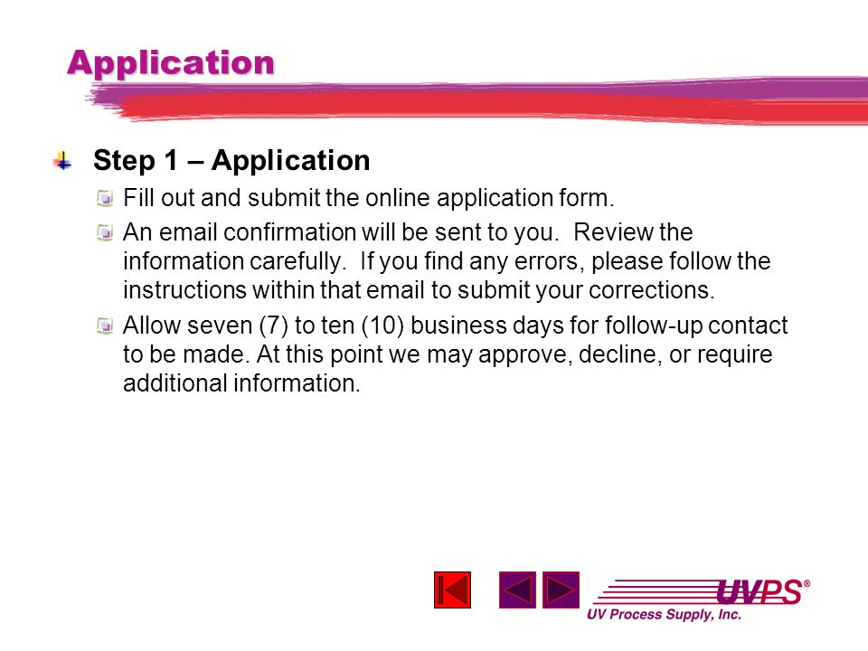 Application Step 1 – Application Fill out and submit the online application form. An email confirmation will be sent to you. Review the information ca