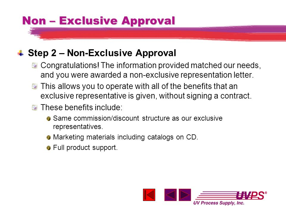 Non – Exclusive Approval Step 2 – Non-Exclusive Approval Congratulations! The information provided matched our needs, and you were awarded a non-exclu