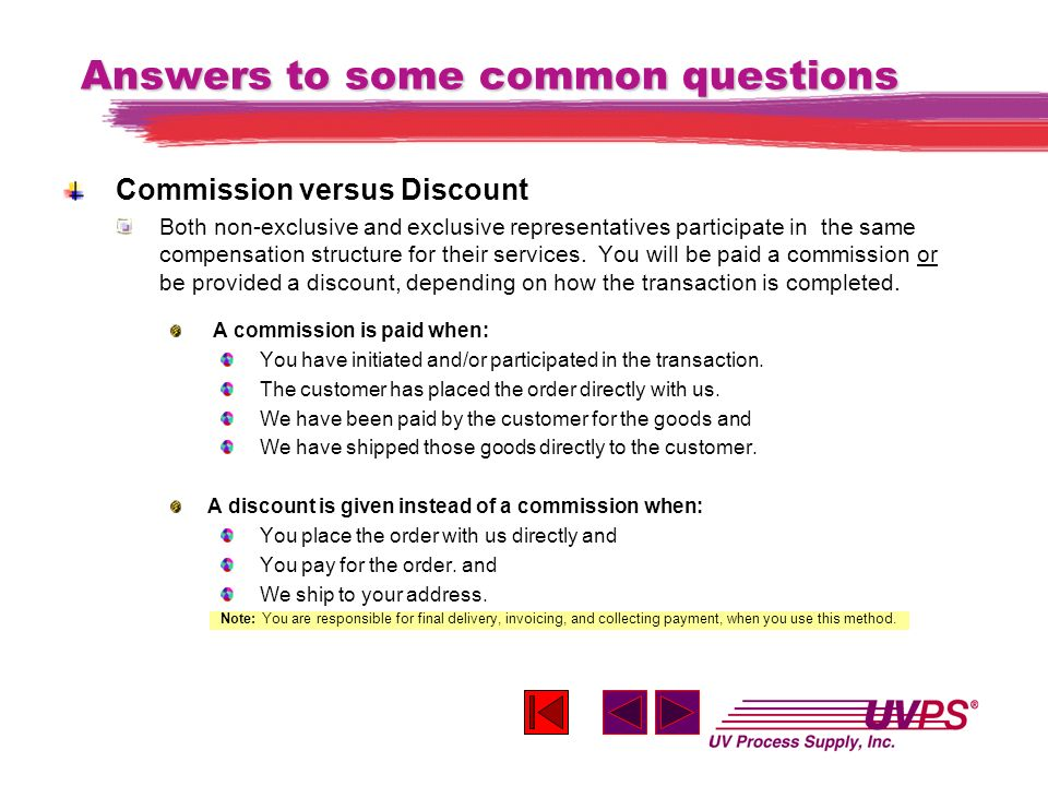 Answers to some common questions Commission versus Discount Both non-exclusive and exclusive representatives participate in the same compensation structure for their services.