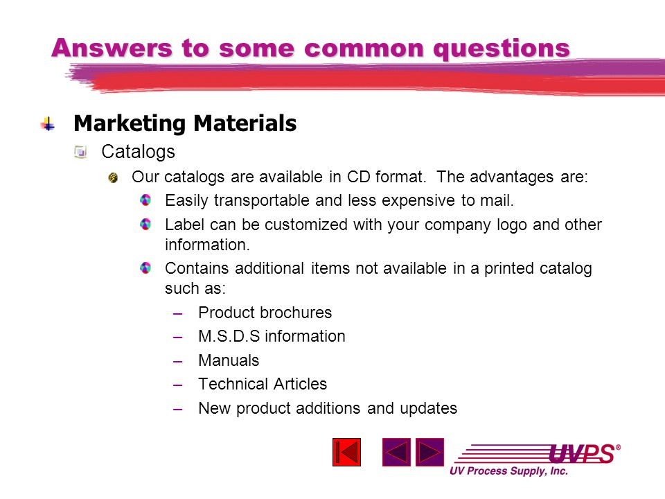 Answers to some common questions Marketing Materials Catalogs Our catalogs are available in CD format. The advantages are: Easily transportable and le