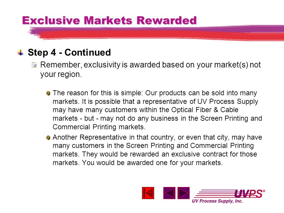 Exclusive Markets Rewarded Step 4 - Continued Remember, exclusivity is awarded based on your market(s) not your region.
