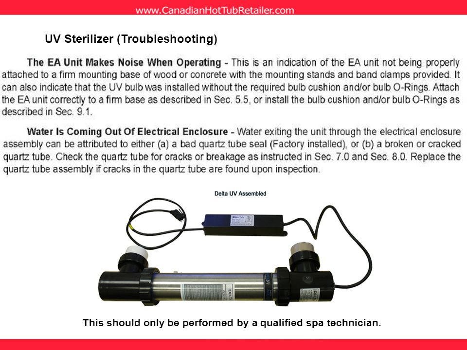 UV Sterilizer (Troubleshooting) This should only be performed by a qualified spa technician.