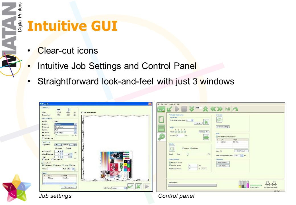 Intuitive GUI Clear-cut icons Intuitive Job Settings and Control Panel Straightforward look-and-feel with just 3 windows Job settingsControl panel
