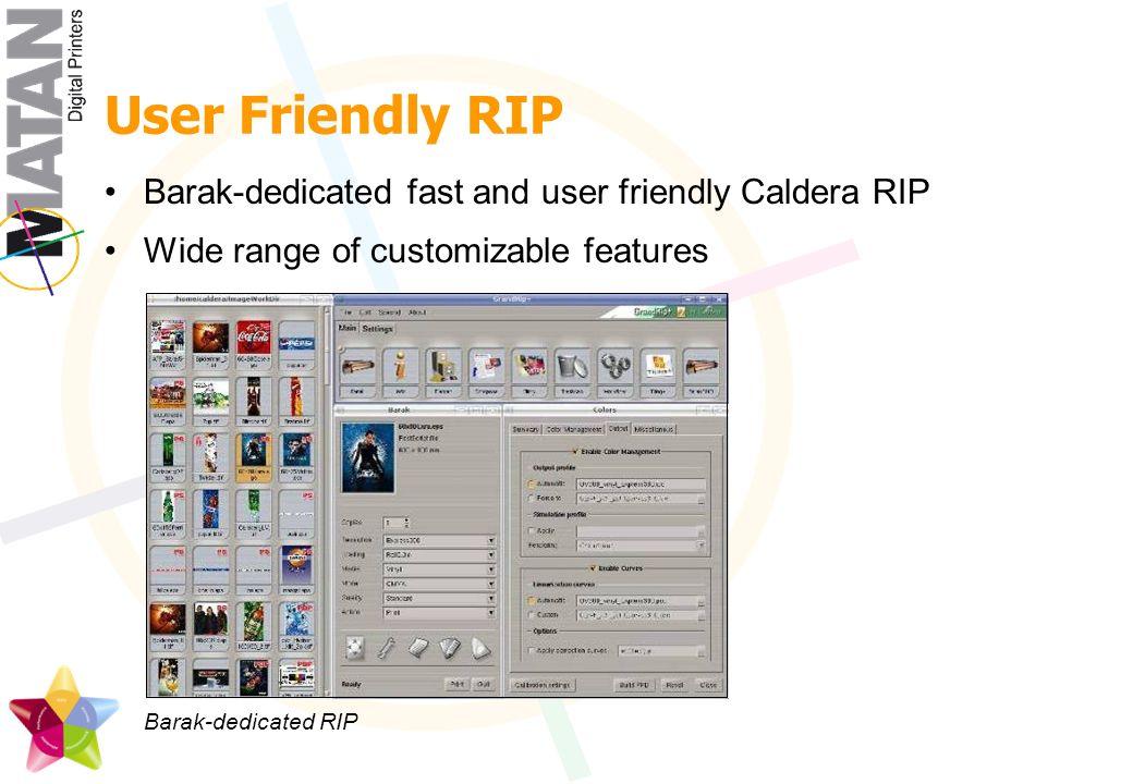 User Friendly RIP Barak-dedicated fast and user friendly Caldera RIP Wide range of customizable features Barak-dedicated RIP