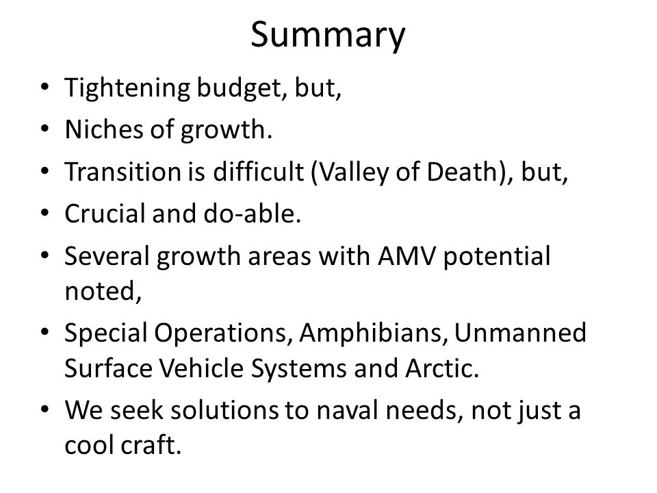 Summary Tightening budget, but, Niches of growth. Transition is difficult (Valley of Death), but, Crucial and do-able. Several growth areas with AMV p