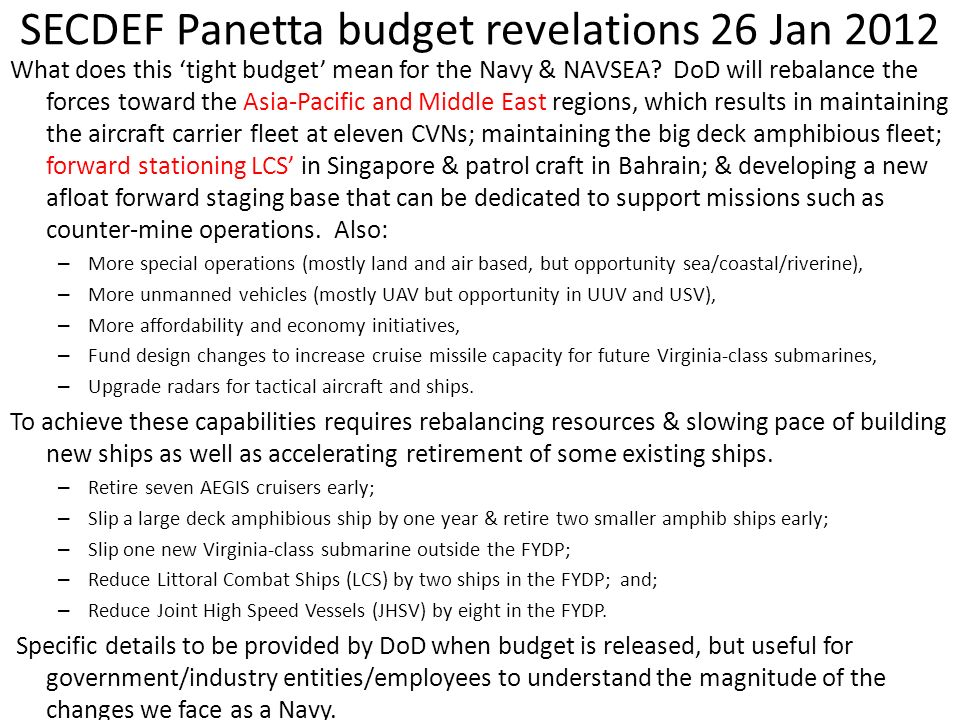 SECDEF Panetta budget revelations 26 Jan 2012 What does this tight budget mean for the Navy & NAVSEA? DoD will rebalance the forces toward the Asia-Pa
