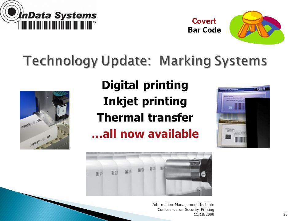 Information Management Institute Conference on Security Printing 11/18/200920 Digital printing Inkjet printing Thermal transfer …all now available Cov