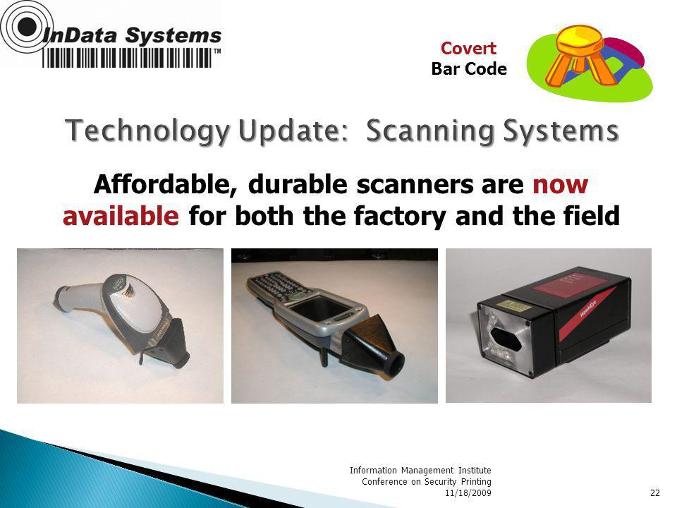Information Management Institute Conference on Security Printing 11/18/200922 Affordable, durable scanners are now available for both the factory and