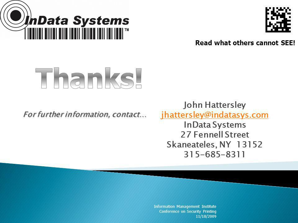 John Hattersley jhattersley@indatasys.com InData Systems 27 Fennell Street Skaneateles, NY 13152 315-685-8311 Information Management Institute Conference on Security Printing 11/18/2009 Read what others cannot SEE!