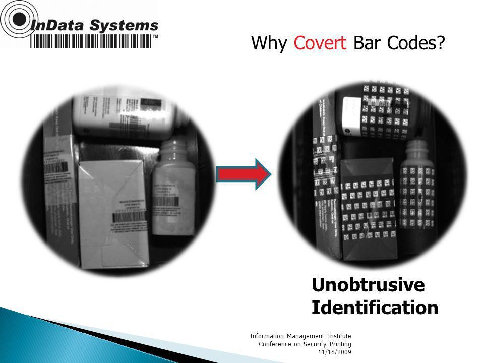 Information Management Institute Conference on Security Printing 11/18/2009 Unobtrusive Identification Why Covert Bar Codes