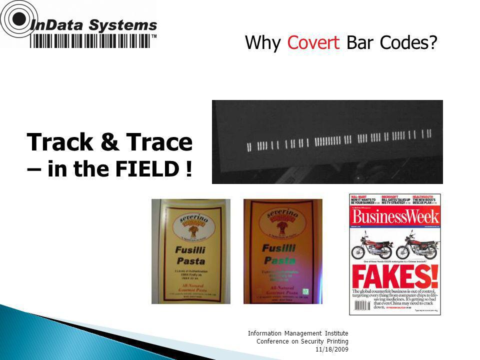 Information Management Institute Conference on Security Printing 11/18/2009 Track & Trace – in the FIELD ! Why Covert Bar Codes?