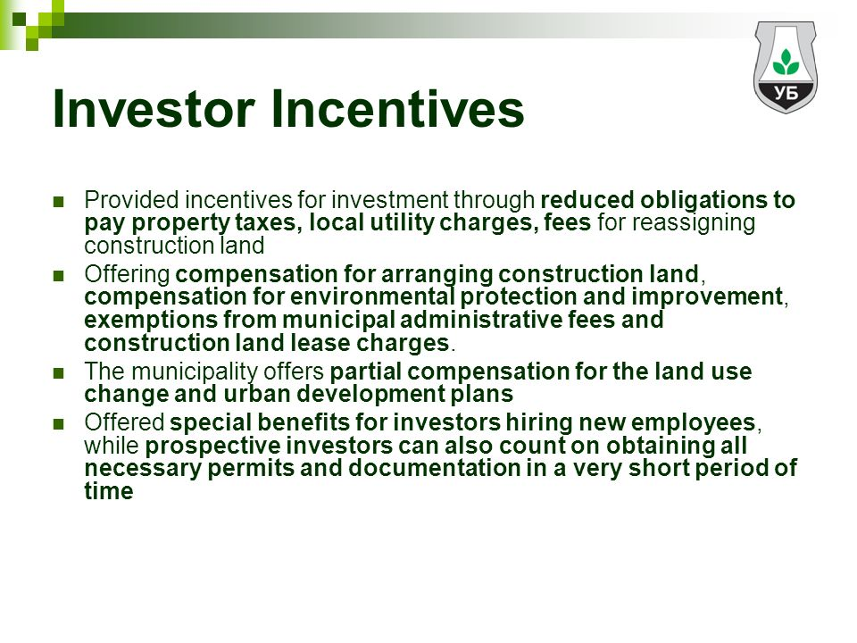 Investor Incentives Provided incentives for investment through reduced obligations to pay property taxes, local utility charges, fees for reassigning construction land Offering compensation for arranging construction land, compensation for environmental protection and improvement, exemptions from municipal administrative fees and construction land lease charges.