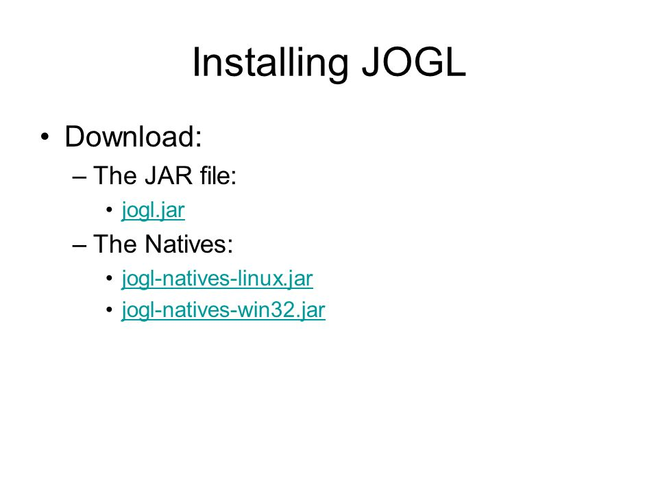 Installing JOGL Download: –The JAR file: jogl.jar –The Natives: jogl-natives-linux.jar jogl-natives-win32.jar