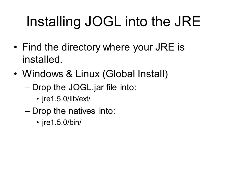 Installing JOGL into the JRE Find the directory where your JRE is installed.