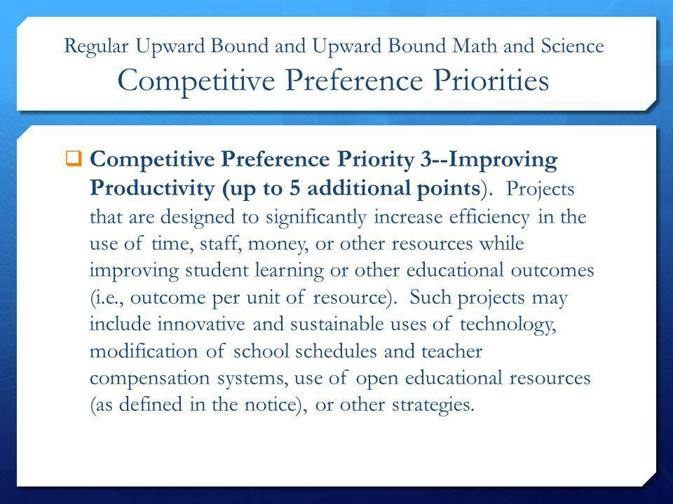 Competitive Preference Priority 3--Improving Productivity (up to 5 additional points). Projects that are designed to significantly increase efficiency