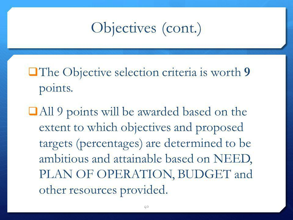 Objectives (cont.) The Objective selection criteria is worth 9 points. All 9 points will be awarded based on the extent to which objectives and propos