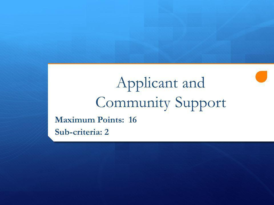Applicant and Community Support Maximum Points: 16 Sub-criteria: 2