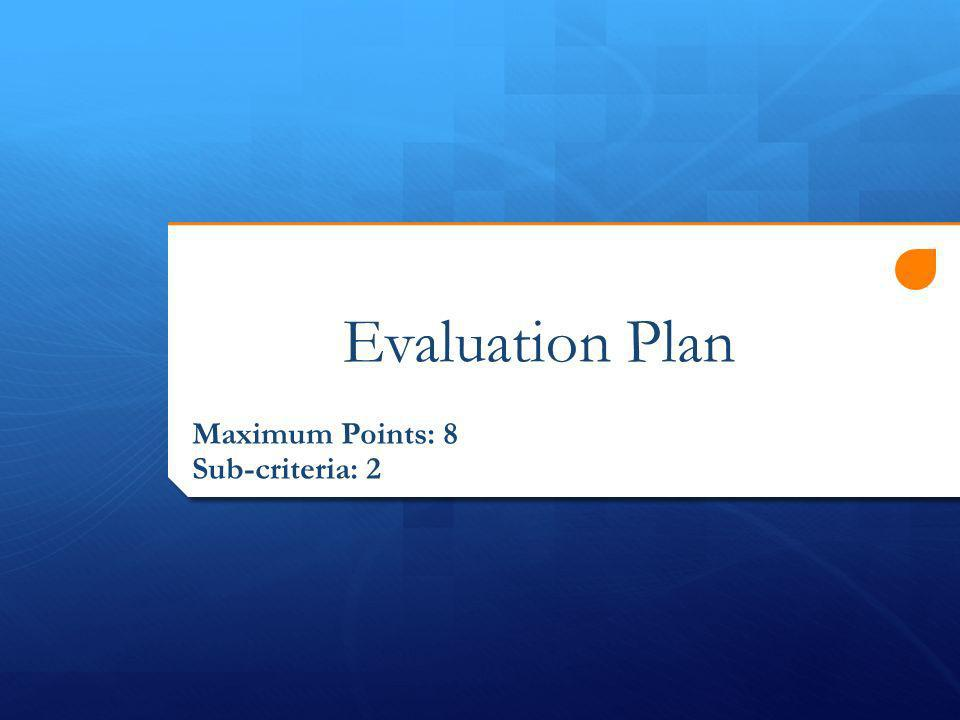 Evaluation Plan Maximum Points: 8 Sub-criteria: 2