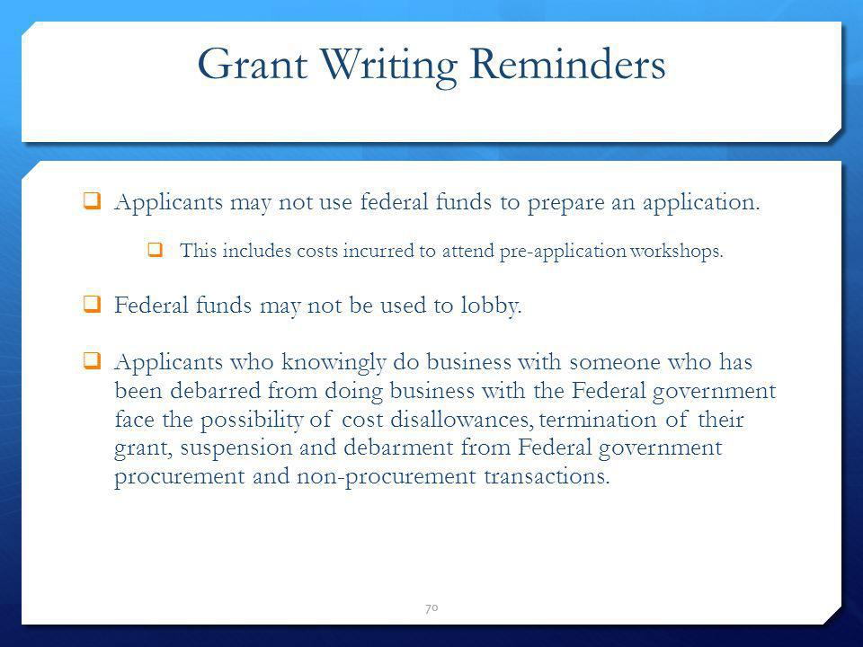 Grant Writing Reminders Applicants may not use federal funds to prepare an application. This includes costs incurred to attend pre-application worksho
