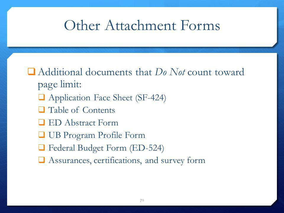 Other Attachment Forms Additional documents that Do Not count toward page limit: Application Face Sheet (SF-424) Table of Contents ED Abstract Form UB