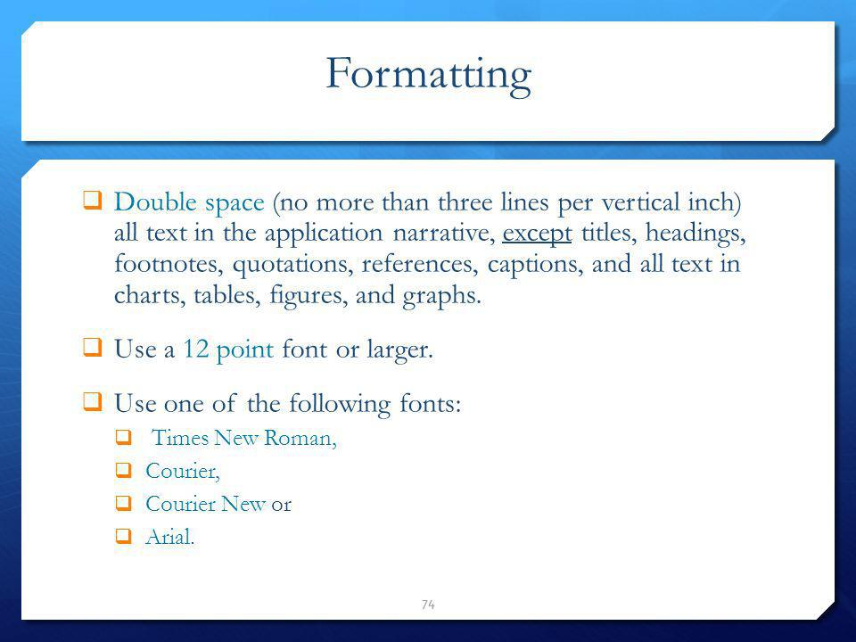 Formatting Double space (no more than three lines per vertical inch) all text in the application narrative, except titles, headings, footnotes, quotat