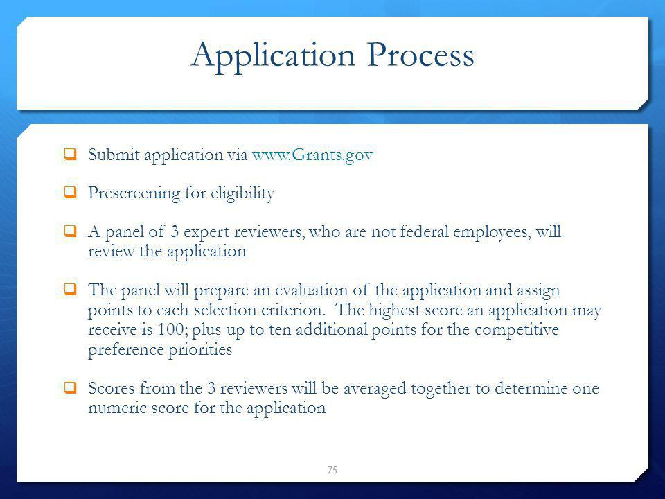 Application Process Submit application via www.Grants.gov Prescreening for eligibility A panel of 3 expert reviewers, who are not federal employees, w