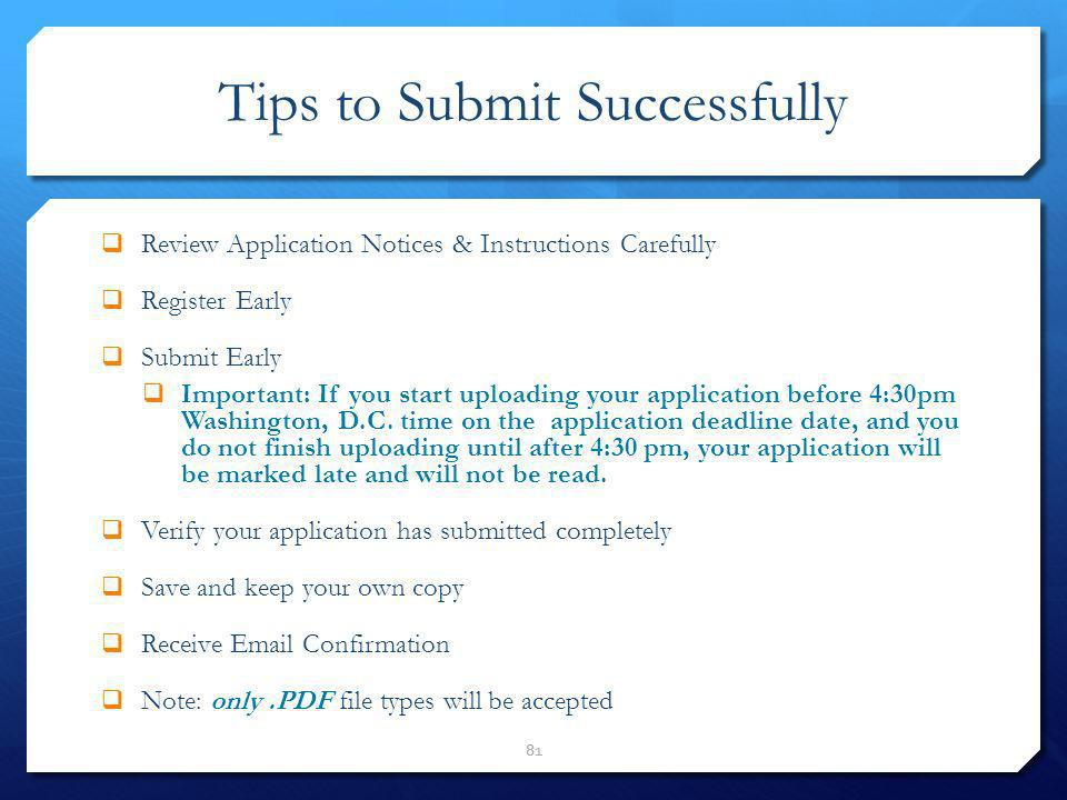 Tips to Submit Successfully Review Application Notices & Instructions Carefully Register Early Submit Early Important: If you start uploading your app