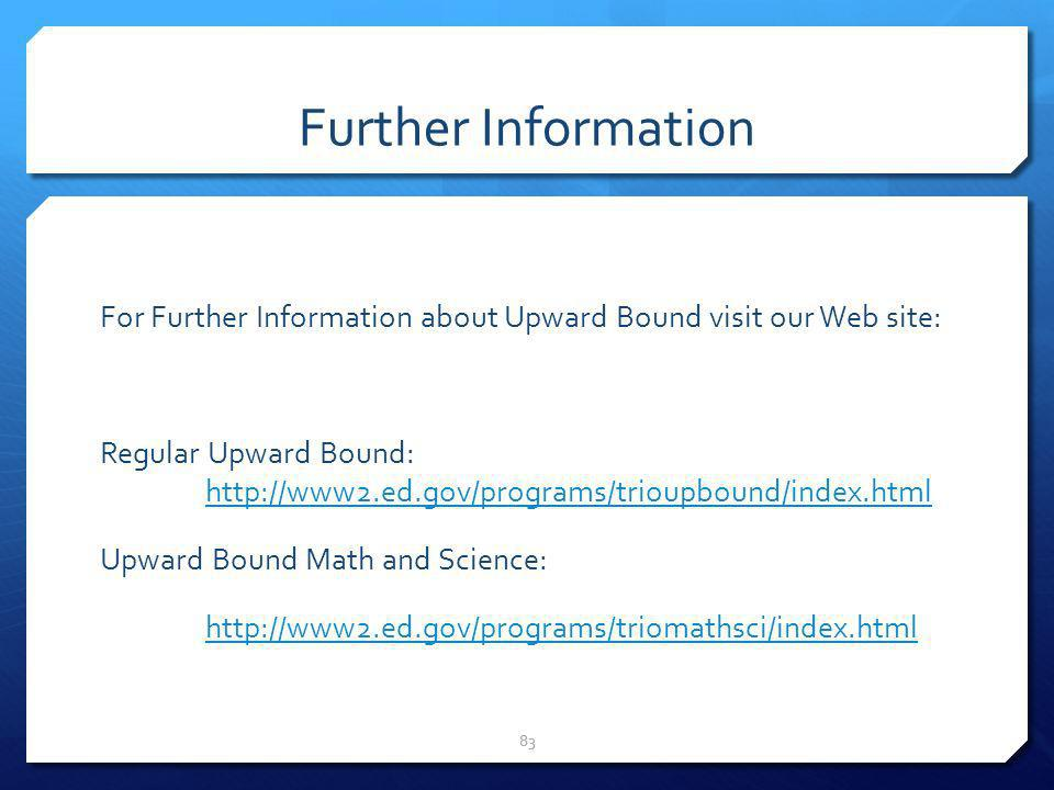 Further Information For Further Information about Upward Bound visit our Web site: Regular Upward Bound: http://www2.ed.gov/programs/trioupbound/index