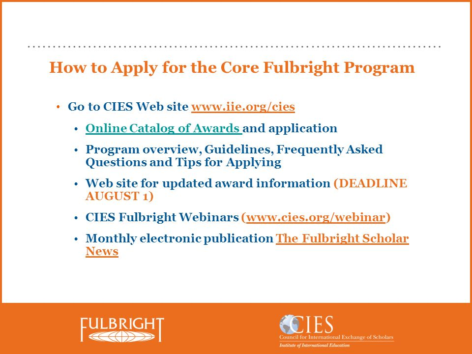 How to Apply for the Core Fulbright Program Go to CIES Web site www.iie.org/cies Online Catalog of Awards and applicationOnline Catalog of Awards Prog