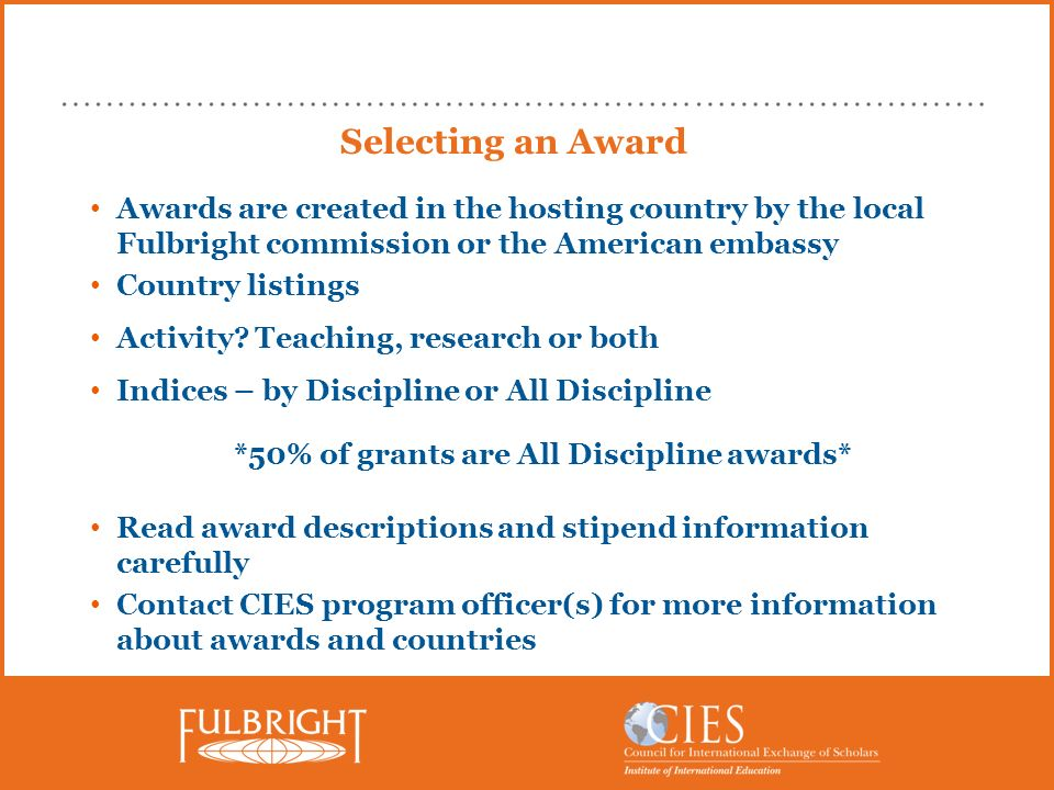Selecting an Award Awards are created in the hosting country by the local Fulbright commission or the American embassy Country listings Activity.