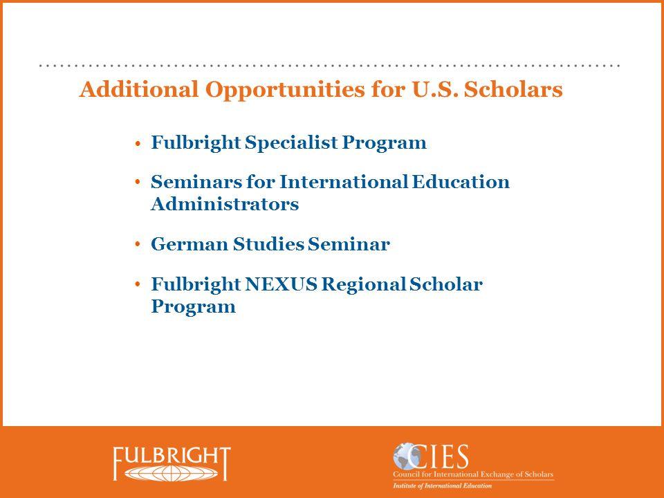 Additional Opportunities for U.S. Scholars Fulbright Specialist Program Seminars for International Education Administrators German Studies Seminar Ful