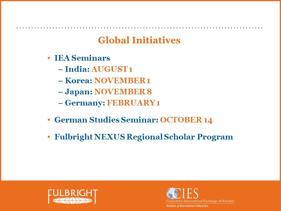 Global Initiatives IEA Seminars –India: AUGUST 1 –Korea: NOVEMBER 1 –Japan: NOVEMBER 8 –Germany: FEBRUARY 1 German Studies Seminar: OCTOBER 14 Fulbrig
