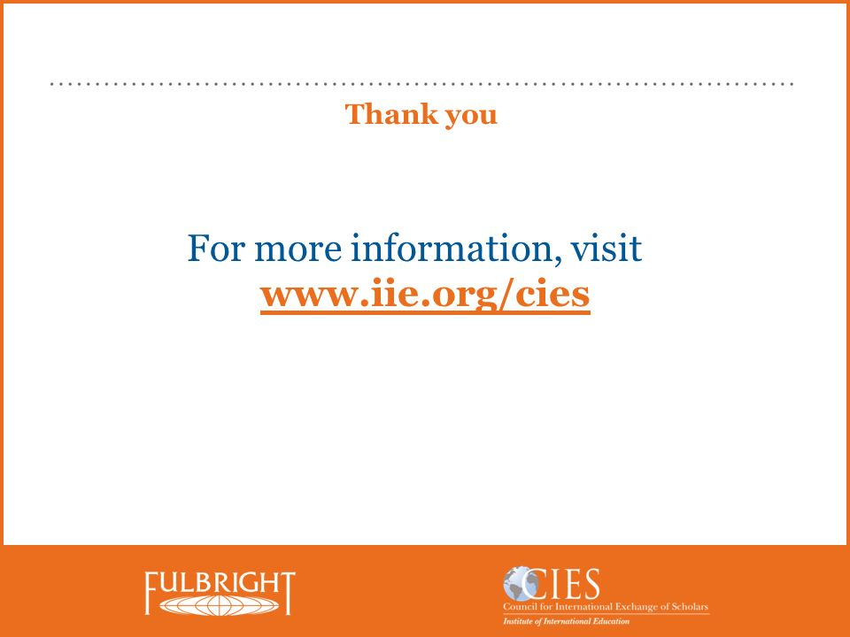 Thank you For more information, visit www.iie.org/cies
