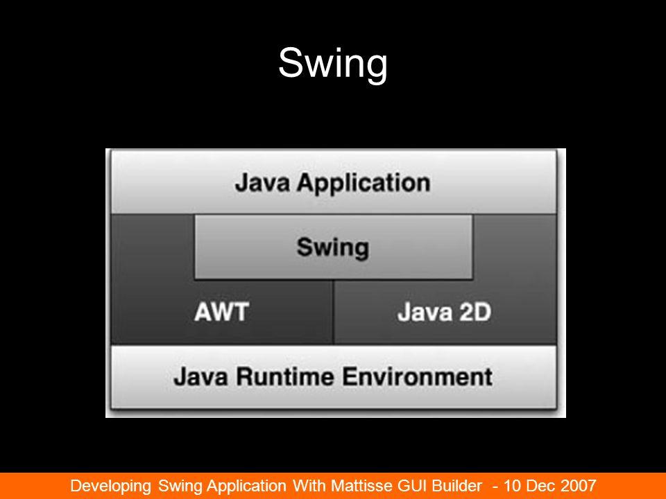 Swing Developing Swing Application With Mattisse GUI Builder - 10 Dec 2007