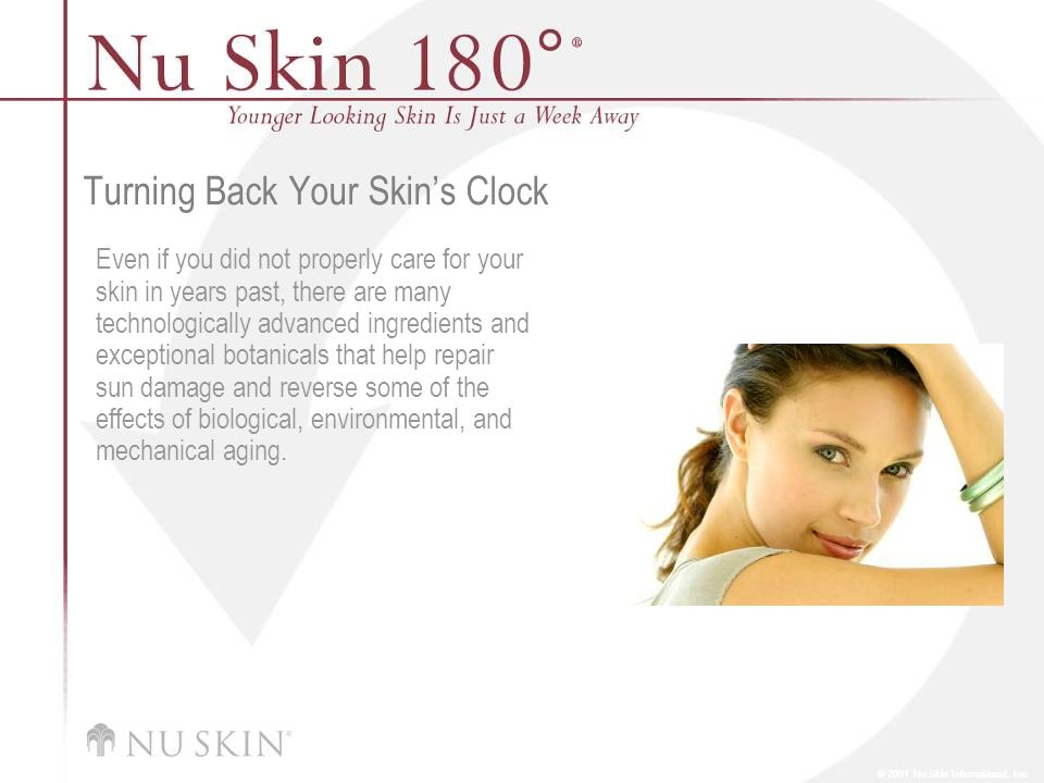 © 2001 Nu Skin International, Inc Turning Back Your Skins Clock Even if you did not properly care for your skin in years past, there are many technolo