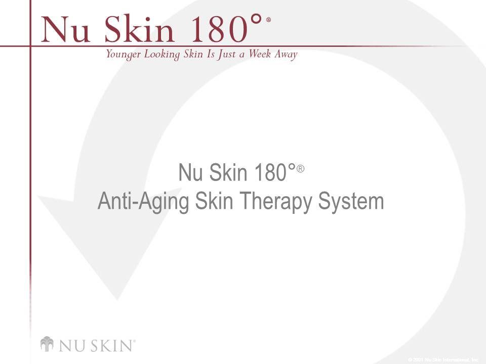 © 2001 Nu Skin International, Inc Nu Skin 180 ° ® Anti-Aging Skin Therapy System
