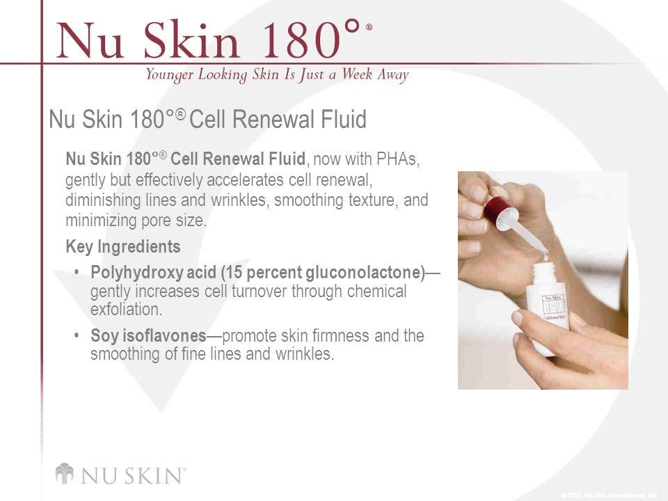 © 2001 Nu Skin International, Inc Nu Skin 180° ® Cell Renewal Fluid Nu Skin 180° ® Cell Renewal Fluid, now with PHAs, gently but effectively accelerat