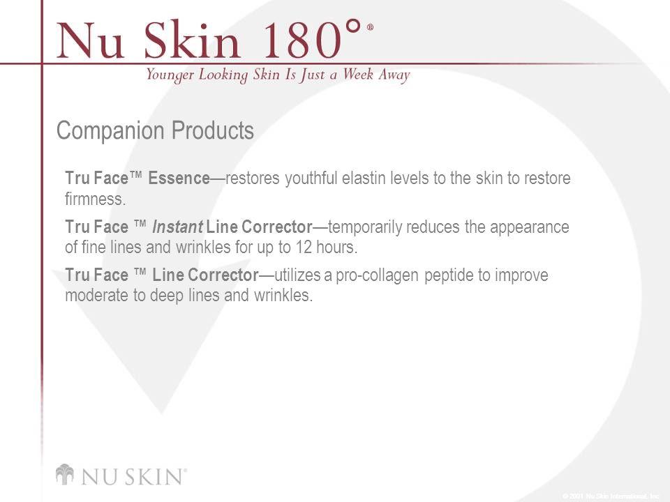 © 2001 Nu Skin International, Inc Companion Products Tru Face Essence restores youthful elastin levels to the skin to restore firmness. Tru Face Insta